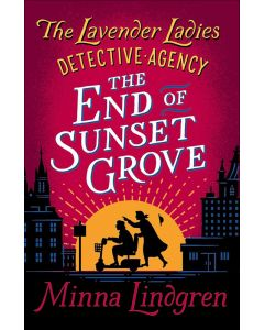 The Lavender Ladies Detective Agency #3: The End of Sunset Grove