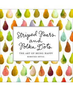 Striped Pears and Polka Dots: The Art of Being Happy